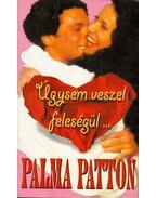 Úgysem veszel feleségül... - Patton, Palma