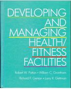 Developing and Managing Health/Fitness Facilities - Patton, Robert W., Grantham, William F., Gerson, Richard F., Gettman, Larry R.
