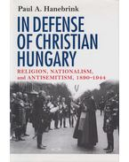 In Defense of Christian Hungary (dedikált) - Paul A. Hanebrink