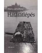 Határátlépés - Paul Lendvai