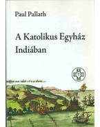 A Katolikus Egyház Indiában - Paul Pallath