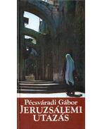 Jeruzsálemi utazás - Pécsváradi Gábor