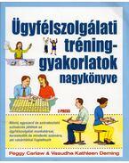 Ügyfélszolgálati tréninggyakorlatok nagykönyve - Peggy Carlaw, Vasudha Kathleen Deming