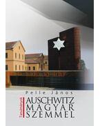 Auschwitz magyar szemmel - Pelle János