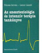 Az aneszteziológia és intenzív terápia tankönyve - Pénzes István, Lencz László
