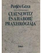 Clausewitz és a háború praxeológiája - Perjés Géza