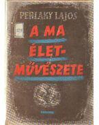 A ma életművészete - Perlaky Lajos