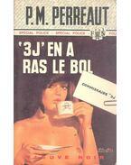 '3 J' En a ras le bol - PERREAUT, P. M.