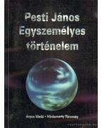 Egyszemélyes történelem - Pesti János