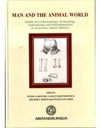 Man and the Animal World - Peter Anreiter, Bartosiewicz László, Jerem Erzsébet, Wolfgang Meid