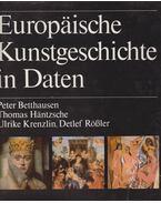 Europäische Kunstgeschichte in Daten - Peter Betthausen, Thomas Häntzsche, Ulrike Krenzlin, Detlef Rössler