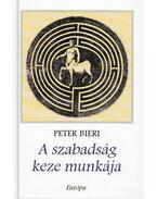 A szabadság keze munkája - Peter Bieri