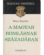 A magyar romlásnak századában - Péter Katalin