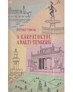A Kárpátoktól a Balti-tengerig (dedikált) - Pethő Tibor