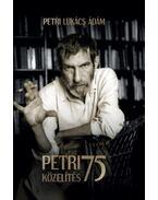 Petri 75 Közelítés - Petri Lukács Ádám