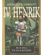 Kövessétek a királyt! - IV. Henrik II. - Peyramaure, Michel