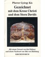 Gezeichnet mit dem Kreuz Christi und dem Stern Davids (dedikált) - Pfarrer György Kis