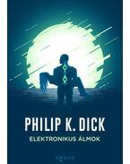 Elektronikus álmok - Philip K. Dick