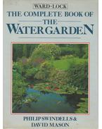 The Complete Book of the Water Garden - Philip Swindells, David Mason