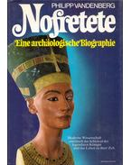 Nofretete - Eine archaologische Biographie - Philipp Vandenberg