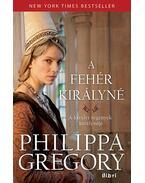 A fehér királyné - Philippa Gregory