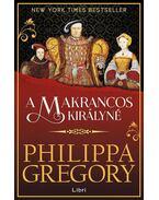 A makrancos királyné - Philippa Gregory