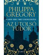Az utolsó Tudor - Philippa Gregory