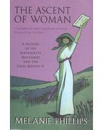 The Ascent of Woman - A History of the Suffragette Movement and the Ideas Behind It - PHILLIPS, MELANIE