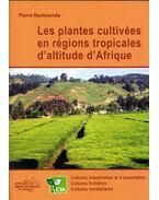 Plantes cultivées en régions tropicales d'altitude d'Afrique - Pierre Nyabyenda