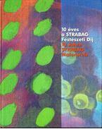 10 éves a Strabag Festészeti Díj - Pinczehelyi Sándor szerk.
