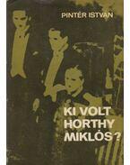Ki volt Horthy Miklós? (dedikált) - Pintér István