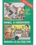 Pipacs, a fenegyerek / Minden jó, ha vége van - Cs. Horváth Tibor, Rejtő Jenő