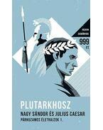Nagy Sándor és Julius Caesar - Párhuzamos életrajzok I. - Plutarkhosz