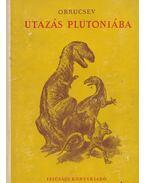 Utazás Plutóniába - Obrucsev, V. A.
