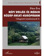 Népi vallás és mágia Közép-Kelet-Európában - Válogatott tanulmányok II. - Pócs Éva