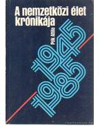 A nemzetközi élet krónikája 1945-1985 - Pók Attila