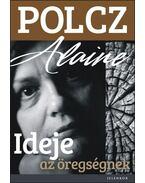Ideje az öregségnek - Polcz Alaine