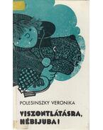 Viszontlátásra, Hébijuba! - Polesinszky Veronika