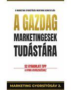 A gazdag marketingesek tudástára - 52 gyakorlati tipp a gyors vevőszerzéshez - Pongor, Juhász Attila