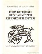 Roma gyermekek képzővűvészeti képességfejlesztése - Pongrácz Éva, Várnagy Elemér dr.