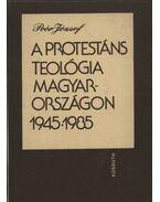 A protestáns teológia Magyarországon 1945-1985 - Poór József