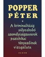 A kriminalitásig súlyosbodó személyiségzavarok pszichikai tényezőinek vizsgálata - Popper Péter