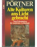 Alte Kulturen ans Licht gebracht - Pörtner, Rudolf