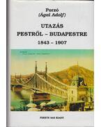 Utazás Pestről-Budapestre 1843-1907 - Porzó (Ágai Adolf)