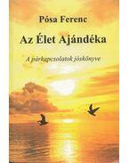 Az Élet Ajándéka - Pósa Ferenc