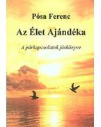 AzÉlet Ajándéka - A párkapcsolatok jóskönyve - Pósa Ferenc