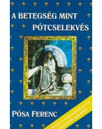A betegség mint pótcselekvés - Pósa Ferenc, Dr. Lózsa Albert