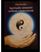 Spirituális útmutató szellemi vándoroknak - Pósa Ferenc