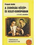 A zsidóság Közép- és Kelet-Európában a 19-20. században - Prepuk Anikó
