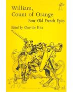 William, Count of Orange – Four Old French Epics - PRICE, GLANVILLE (editor)